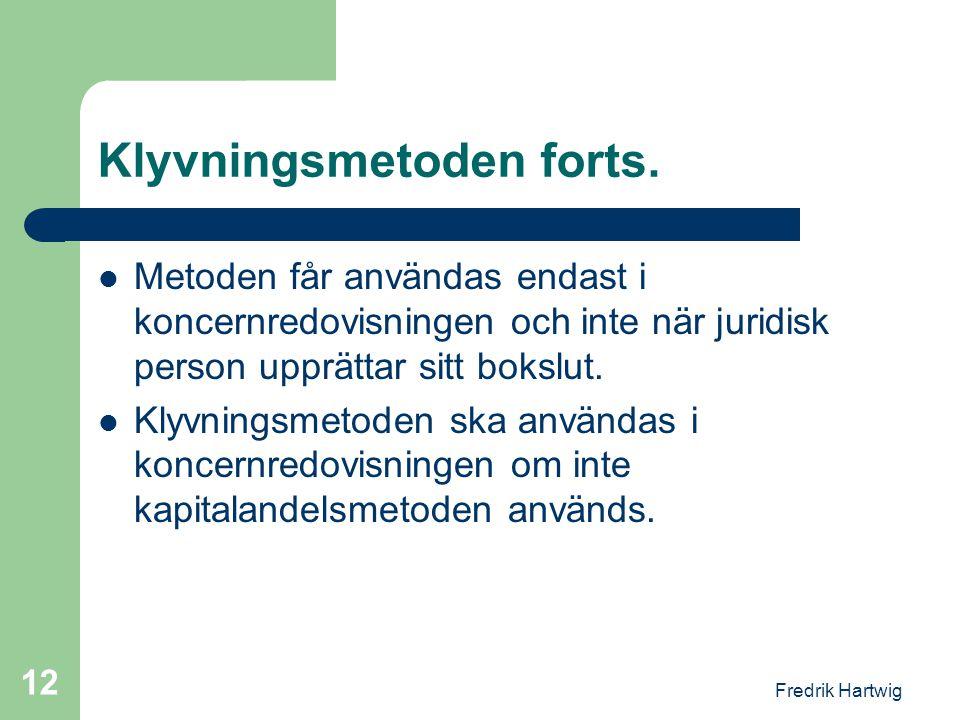 Fredrik Hartwig 12 Klyvningsmetoden forts.  Metoden får användas endast i koncernredovisningen och inte när juridisk person upprättar sitt bokslut. 