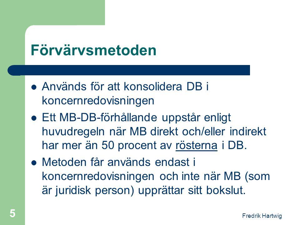 Fredrik Hartwig 5 Förvärvsmetoden  Används för att konsolidera DB i koncernredovisningen  Ett MB-DB-förhållande uppstår enligt huvudregeln när MB di