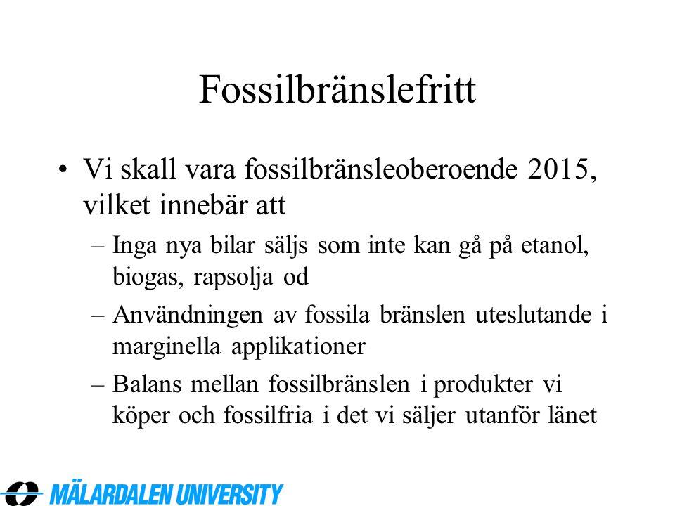 Fossilbränslefritt •Vi skall vara fossilbränsleoberoende 2015, vilket innebär att –Inga nya bilar säljs som inte kan gå på etanol, biogas, rapsolja od
