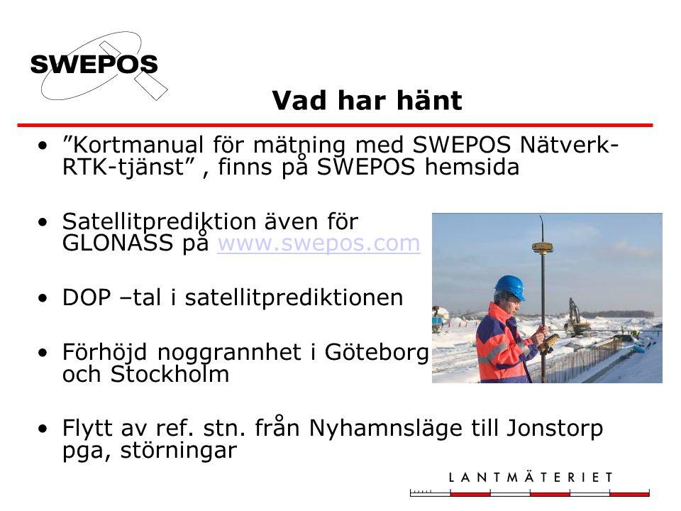 Vad har hänt • Kortmanual för mätning med SWEPOS Nätverk- RTK-tjänst , finns på SWEPOS hemsida •Satellitprediktion även för GLONASS på www.swepos.comwww.swepos.com •DOP –tal i satellitprediktionen •Förhöjd noggrannhet i Göteborg och Stockholm •Flytt av ref.