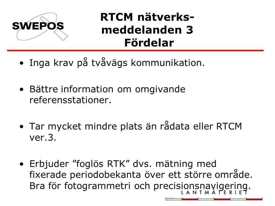 RTCM nätverks- meddelanden 3 Fördelar •Inga krav på tvåvägs kommunikation. •Bättre information om omgivande referensstationer. •Tar mycket mindre plat