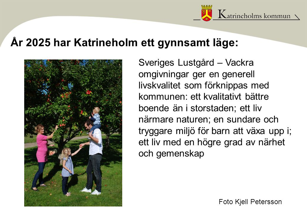 År 2025 är Katrineholm en plats präglad av lust: God mat – Mat är grunden för liv och hälsa och kan vara en upplevelse för alla sinnen.