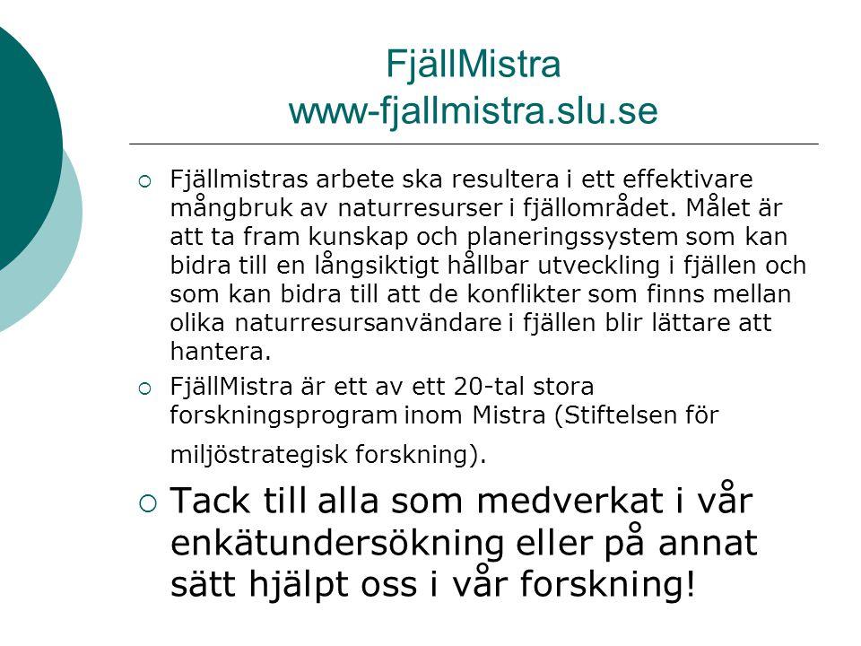 FjällMistra www-fjallmistra.slu.se  Fjällmistras arbete ska resultera i ett effektivare mångbruk av naturresurser i fjällområdet.