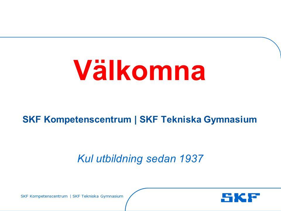 SKF Kompetenscentrum | SKF Tekniska Gymnasium Välkomna SKF Kompetenscentrum | SKF Tekniska Gymnasium Kul utbildning sedan 1937