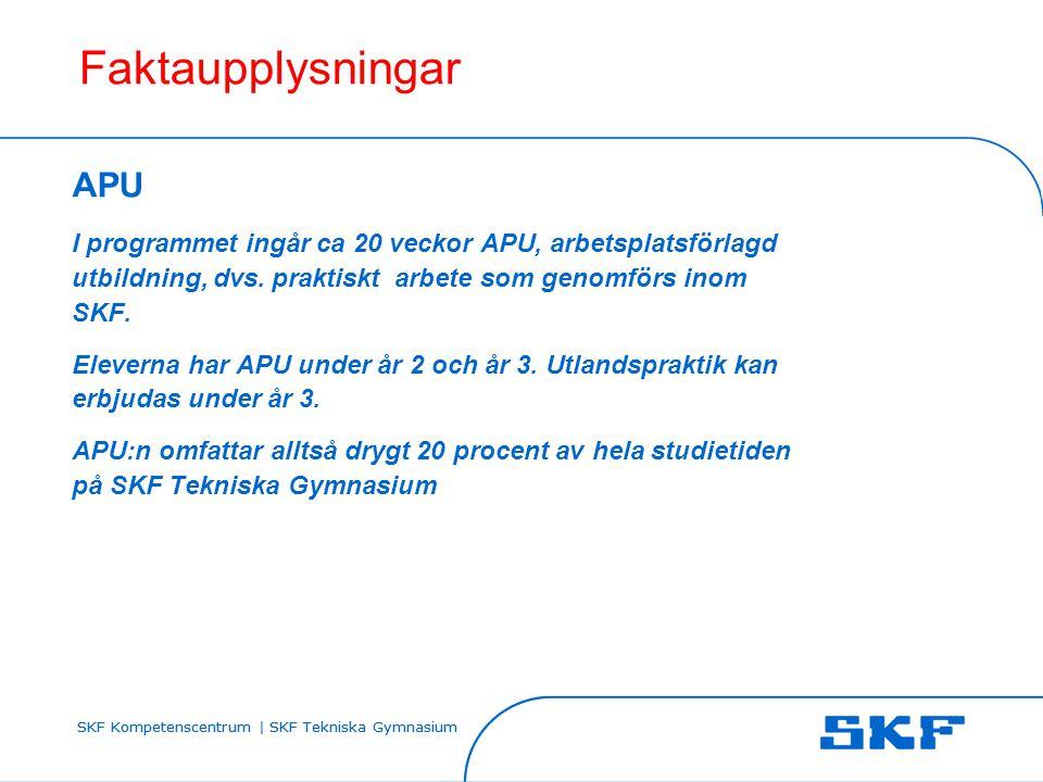 SKF Kompetenscentrum | SKF Tekniska Gymnasium Faktaupplysningar APU I programmet ingår ca 20 veckor APU, arbetsplatsförlagd utbildning, dvs. praktiskt