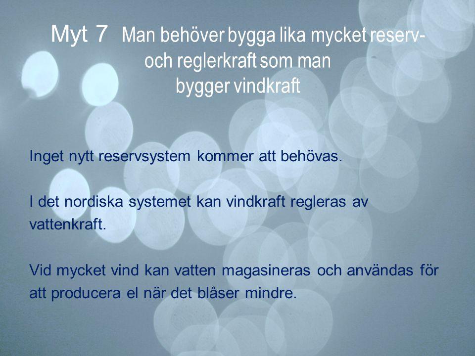 Myt 7 Man behöver bygga lika mycket reserv- och reglerkraft som man bygger vindkraft Inget nytt reservsystem kommer att behövas. I det nordiska system