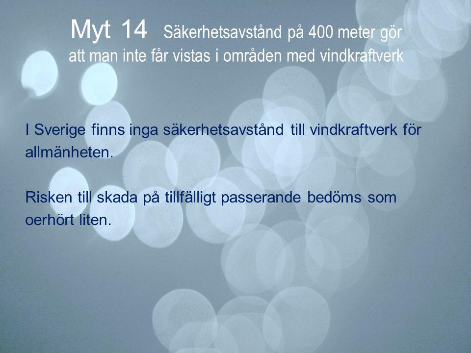 Myt 14 Säkerhetsavstånd på 400 meter gör att man inte får vistas i områden med vindkraftverk I Sverige finns inga säkerhetsavstånd till vindkraftverk