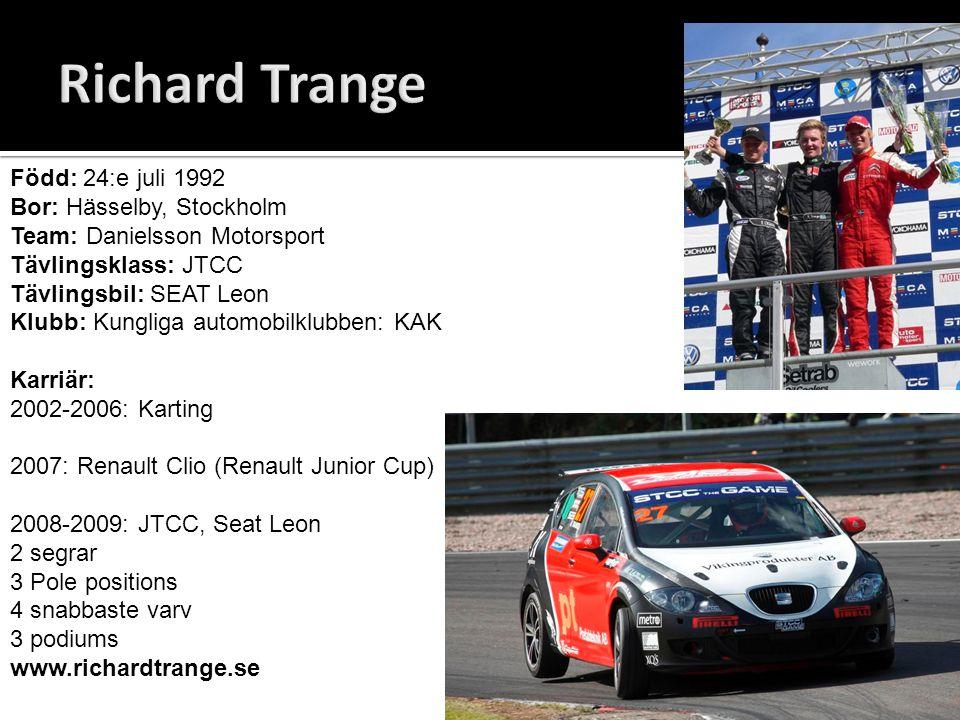 Född: 24:e juli 1992 Bor: Hässelby, Stockholm Team: Danielsson Motorsport Tävlingsklass: JTCC Tävlingsbil: SEAT Leon Klubb: Kungliga automobilklubben: