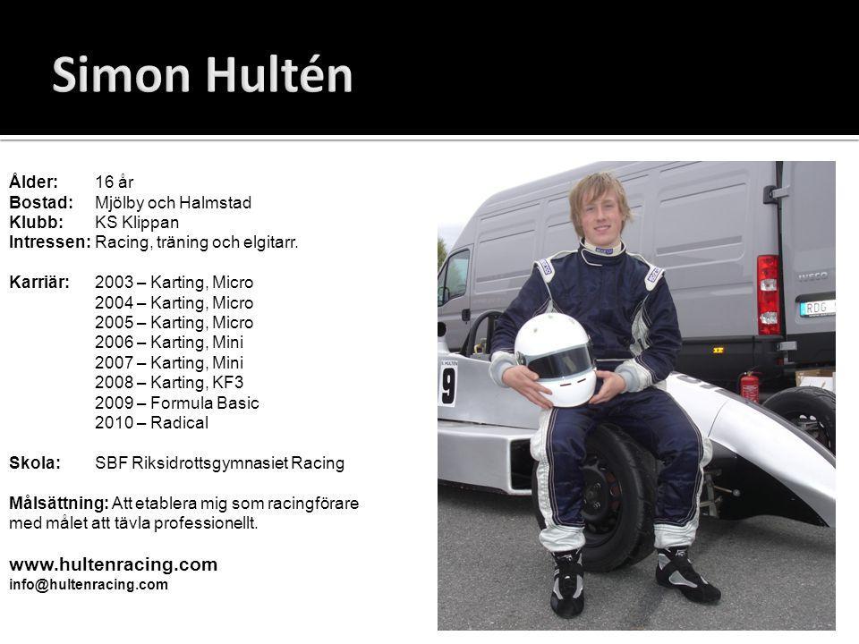 Ålder: 16 år Bostad: Mjölby och Halmstad Klubb: KS Klippan Intressen: Racing, träning och elgitarr. Karriär: 2003 – Karting, Micro 2004 – Karting, Mic