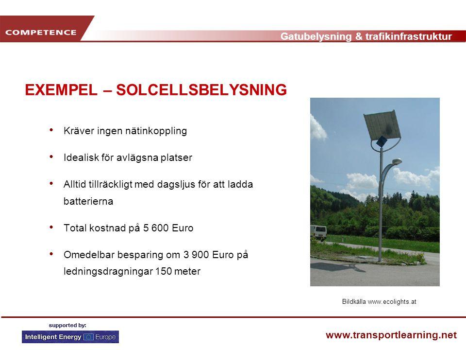 Gatubelysning & trafikinfrastruktur www.transportlearning.net EXEMPEL – SOLCELLSBELYSNING • Kräver ingen nätinkoppling • Idealisk för avlägsna platser