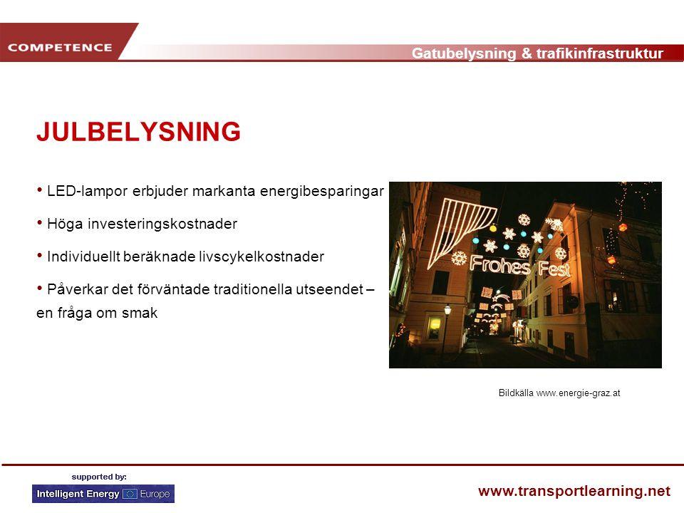 Gatubelysning & trafikinfrastruktur www.transportlearning.net JULBELYSNING • LED-lampor erbjuder markanta energibesparingar • Höga investeringskostnad