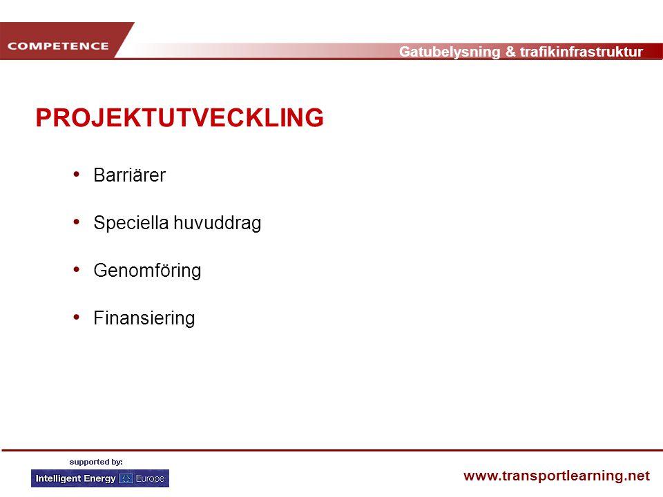 Gatubelysning & trafikinfrastruktur www.transportlearning.net PROJEKTUTVECKLING • Barriärer • Speciella huvuddrag • Genomföring • Finansiering