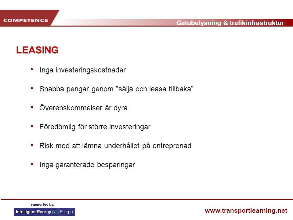 """Gatubelysning & trafikinfrastruktur www.transportlearning.net LEASING • Inga investeringskostnader • Snabba pengar genom """"sälja och leasa tillbaka"""" •"""