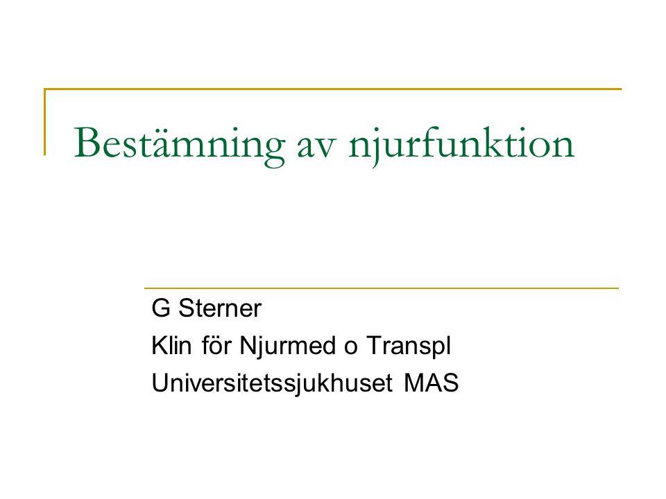 Bestämning av njurfunktion G Sterner Klin för Njurmed o Transpl Universitetssjukhuset MAS