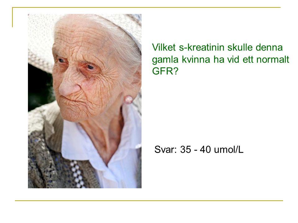 Vilket s-kreatinin skulle denna gamla kvinna ha vid ett normalt GFR? Svar: 35 - 40 umol/L