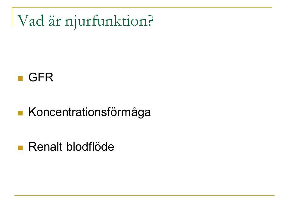 Vad är njurfunktion?  GFR  Koncentrationsförmåga  Renalt blodflöde