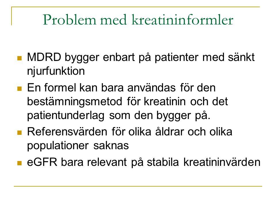 Problem med kreatininformler  MDRD bygger enbart på patienter med sänkt njurfunktion  En formel kan bara användas för den bestämningsmetod för kreat