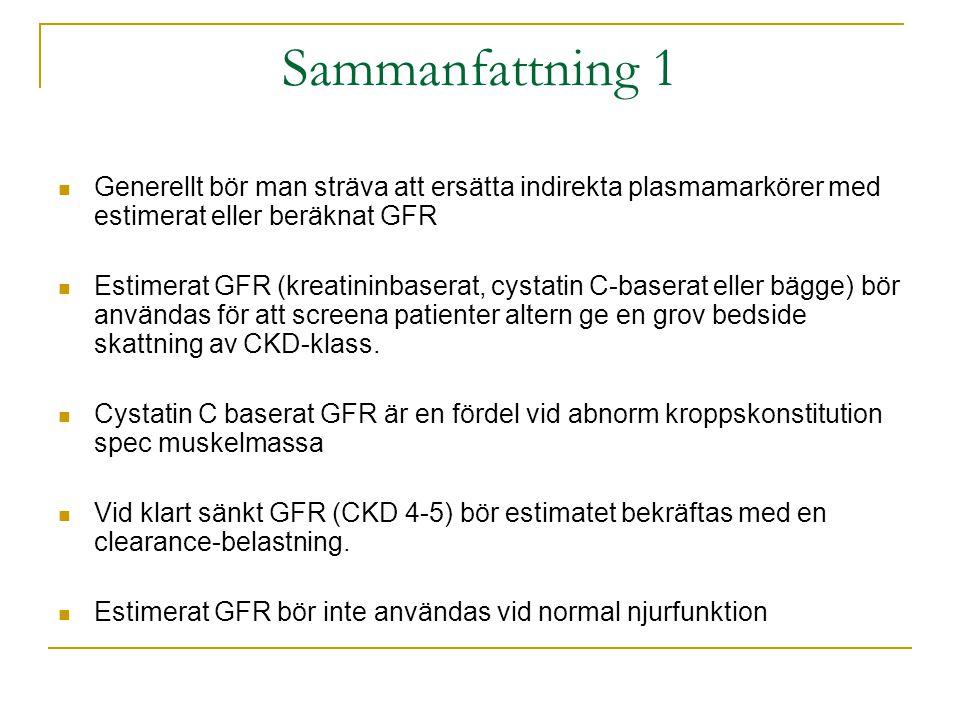 Sammanfattning 1  Generellt bör man sträva att ersätta indirekta plasmamarkörer med estimerat eller beräknat GFR  Estimerat GFR (kreatininbaserat, c