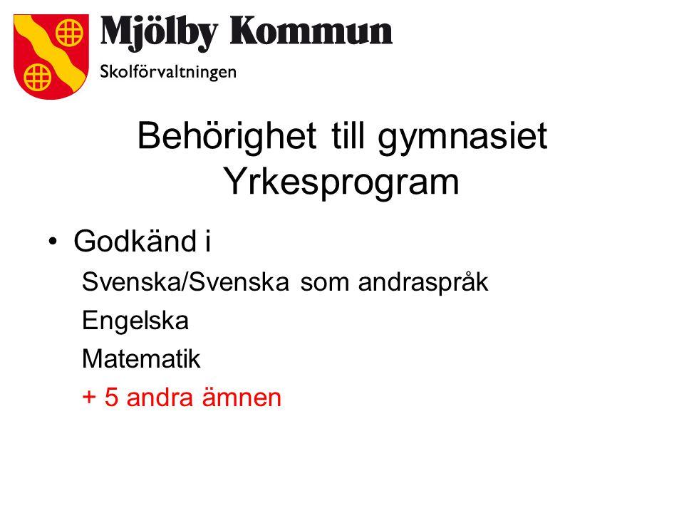 Behörighet till gymnasiet Yrkesprogram •Godkänd i Svenska/Svenska som andraspråk Engelska Matematik + 5 andra ämnen