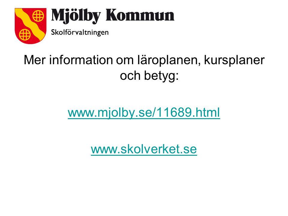 Mer information om läroplanen, kursplaner och betyg: www.mjolby.se/11689.html www.skolverket.se