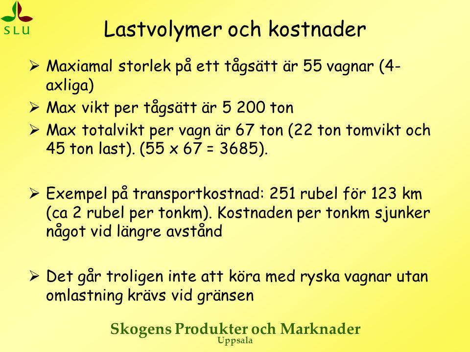 Skogens Produkter och Marknader Uppsala Lastvolymer och kostnader  Maxiamal storlek på ett tågsätt är 55 vagnar (4- axliga)  Max vikt per tågsätt är