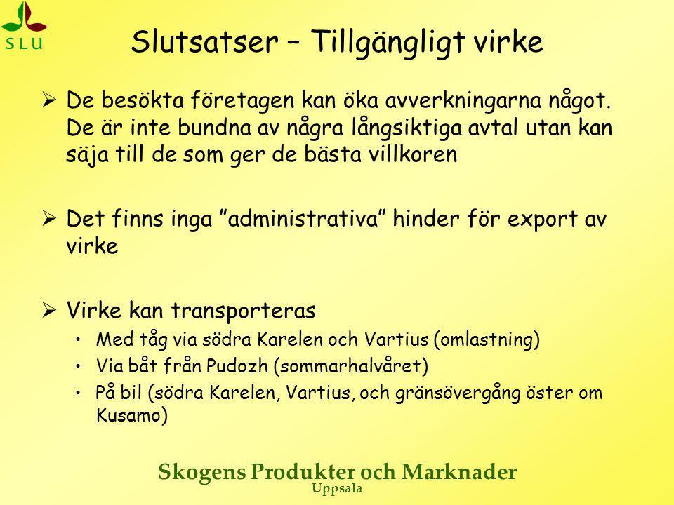 Skogens Produkter och Marknader Uppsala Slutsatser – Tillgängligt virke  De besökta företagen kan öka avverkningarna något. De är inte bundna av någr