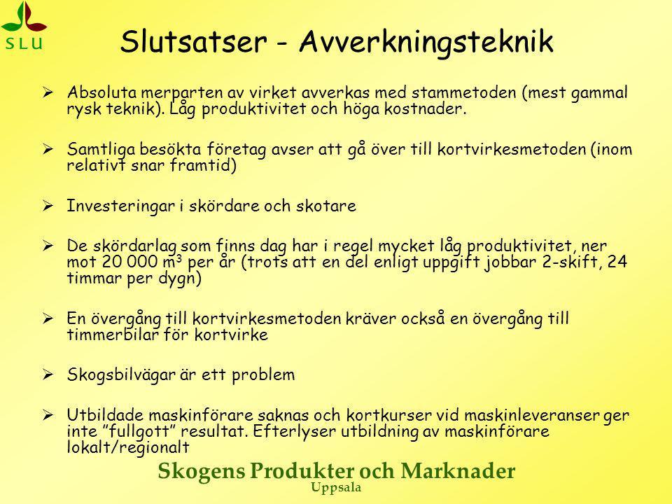 Skogens Produkter och Marknader Uppsala Slutsatser - Avverkningsteknik  Absoluta merparten av virket avverkas med stammetoden (mest gammal rysk tekni