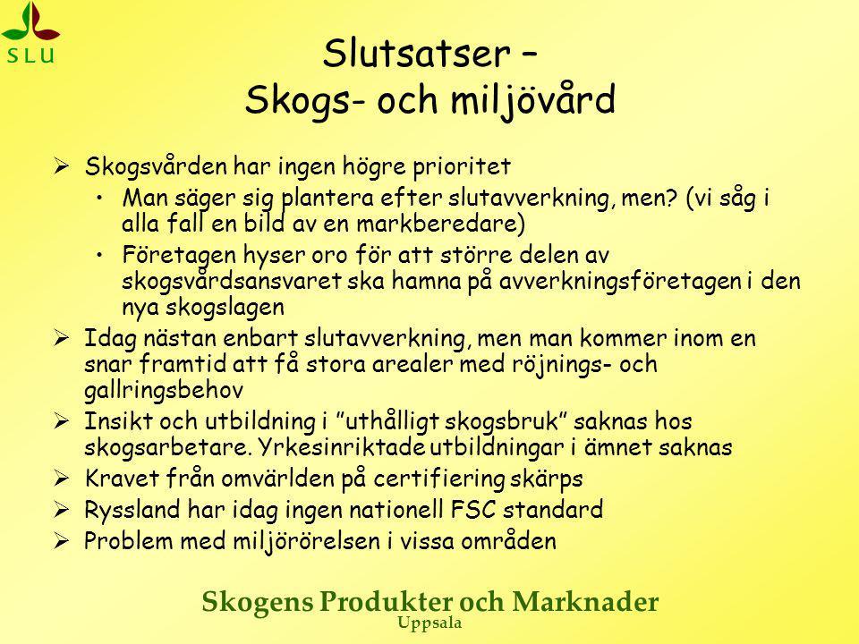 Skogens Produkter och Marknader Uppsala Slutsatser – Skogs- och miljövård  Skogsvården har ingen högre prioritet •Man säger sig plantera efter slutavverkning, men.
