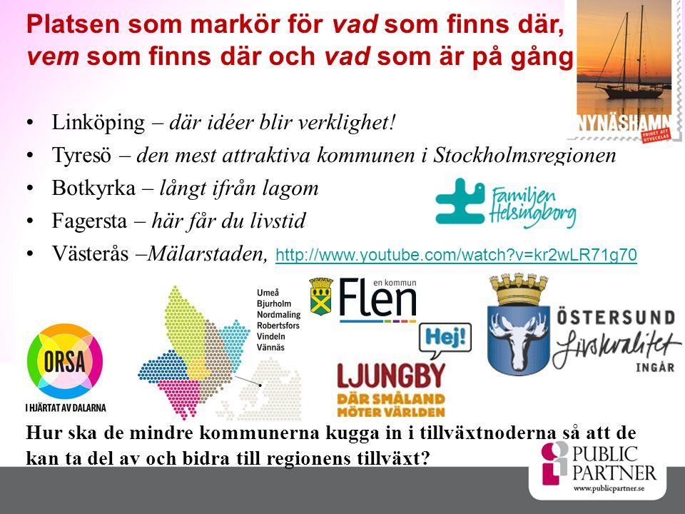•Linköping – där idéer blir verklighet! •Tyresö – den mest attraktiva kommunen i Stockholmsregionen •Botkyrka – långt ifrån lagom •Fagersta – här får