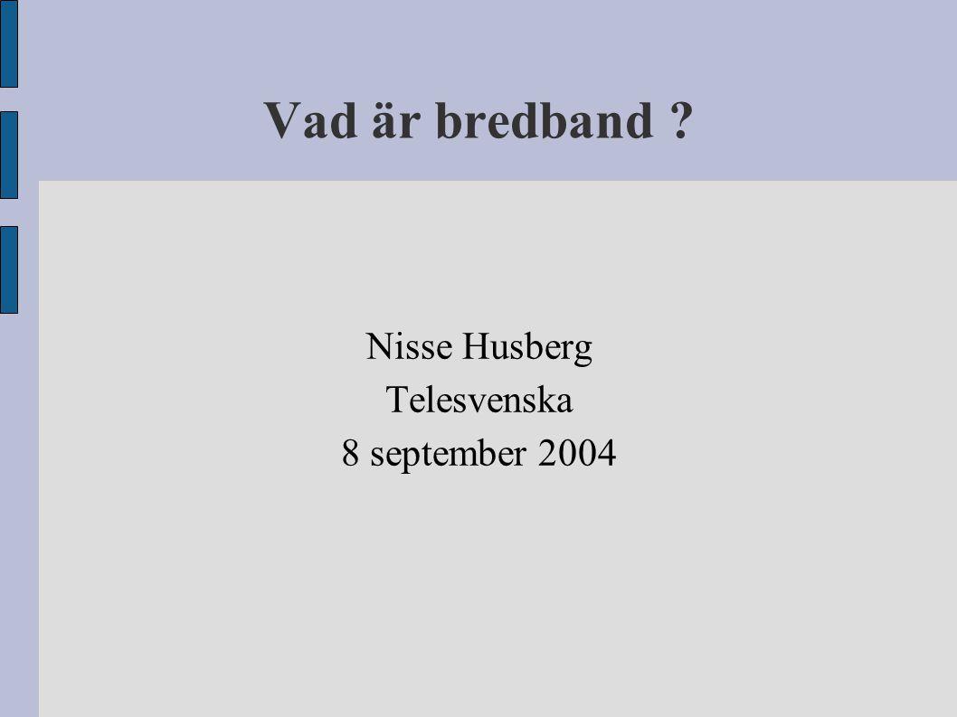 Vad är bredband ? Nisse Husberg Telesvenska 8 september 2004