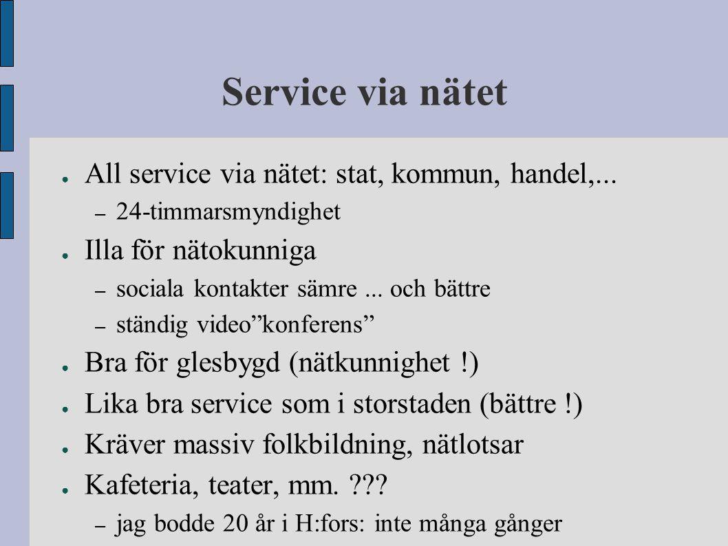 Service via nätet ● All service via nätet: stat, kommun, handel,... – 24-timmarsmyndighet ● Illa för nätokunniga – sociala kontakter sämre... och bätt