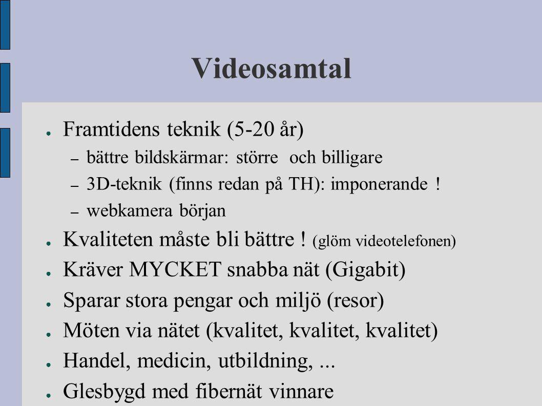 Videosamtal ● Framtidens teknik (5-20 år) – bättre bildskärmar: större och billigare – 3D-teknik (finns redan på TH): imponerande ! – webkamera början