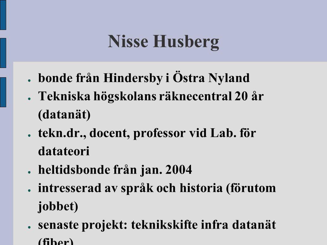 Nisse Husberg ● bonde från Hindersby i Östra Nyland ● Tekniska högskolans räknecentral 20 år (datanät) ● tekn.dr., docent, professor vid Lab. för data