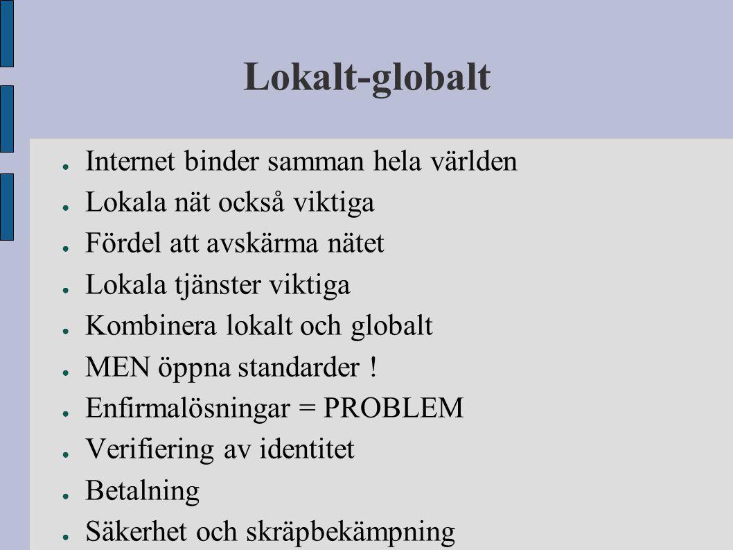 Lokalt-globalt ● Internet binder samman hela världen ● Lokala nät också viktiga ● Fördel att avskärma nätet ● Lokala tjänster viktiga ● Kombinera loka