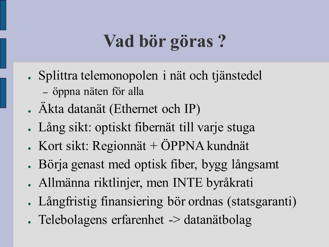 Vad bör göras ? ● Splittra telemonopolen i nät och tjänstedel – öppna näten för alla ● Äkta datanät (Ethernet och IP) ● Lång sikt: optiskt fibernät ti