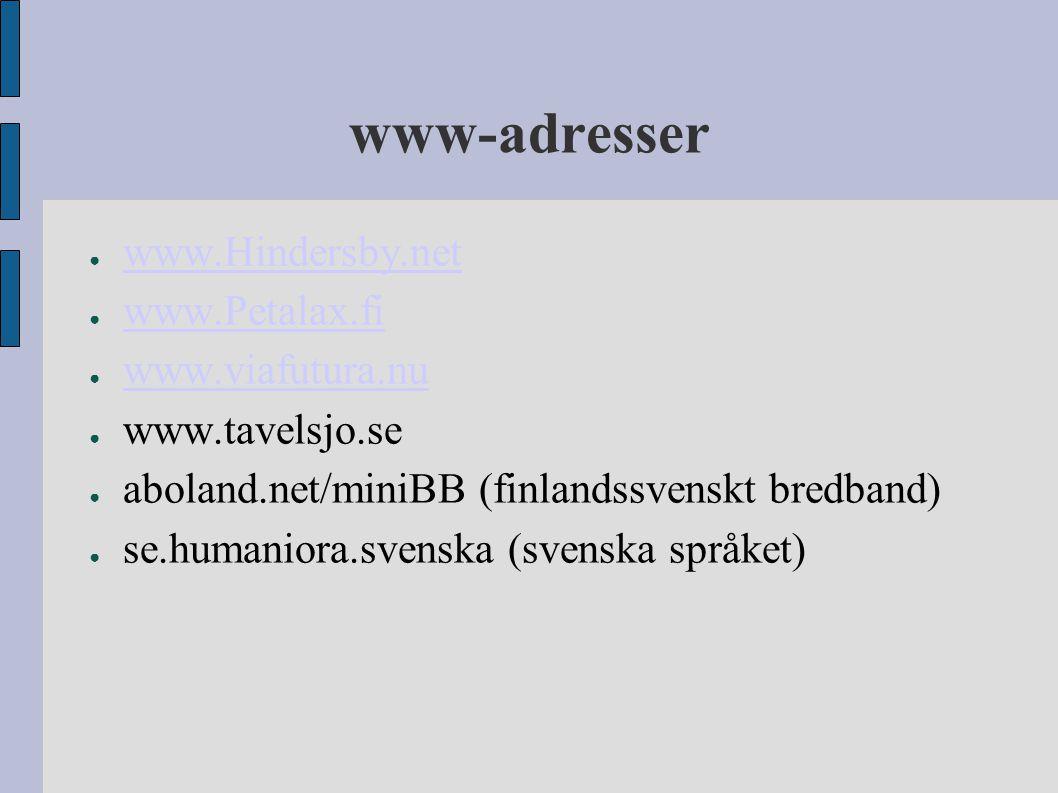 www-adresser ● www.Hindersby.net www.Hindersby.net ● www.Petalax.fi www.Petalax.fi ● www.viafutura.nu www.viafutura.nu ● www.tavelsjo.se ● aboland.net