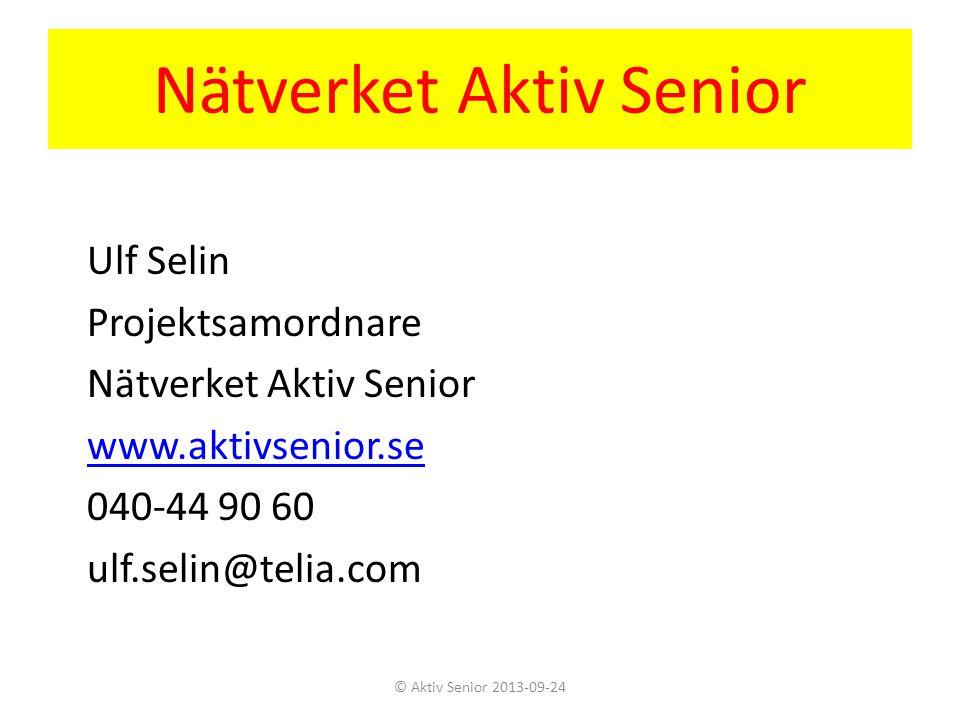 Nätverket Aktiv Senior Ulf Selin Projektsamordnare Nätverket Aktiv Senior www.aktivsenior.se 040-44 90 60 ulf.selin@telia.com © Aktiv Senior 2013-09-2
