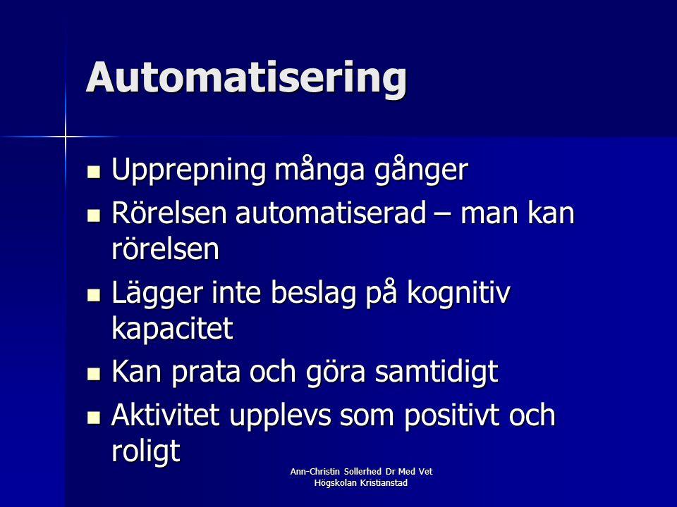 Ann-Christin Sollerhed Dr Med Vet Högskolan Kristianstad Automatisering  Upprepning många gånger  Rörelsen automatiserad – man kan rörelsen  Lägger