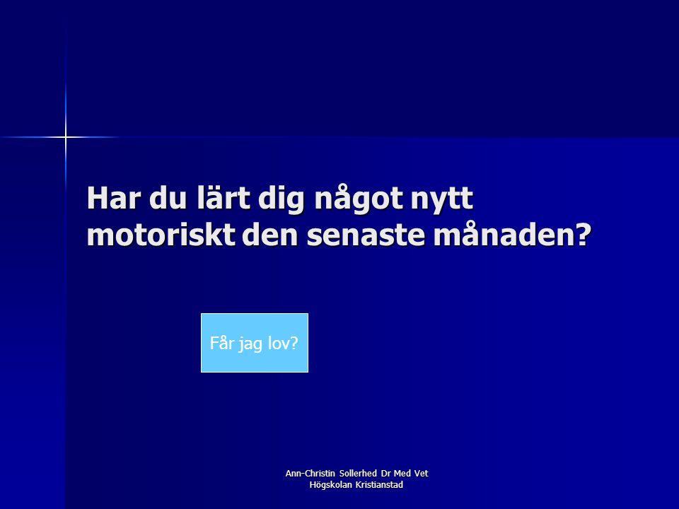 Ann-Christin Sollerhed Dr Med Vet Högskolan Kristianstad Har du lärt dig något nytt motoriskt den senaste månaden? Får jag lov?
