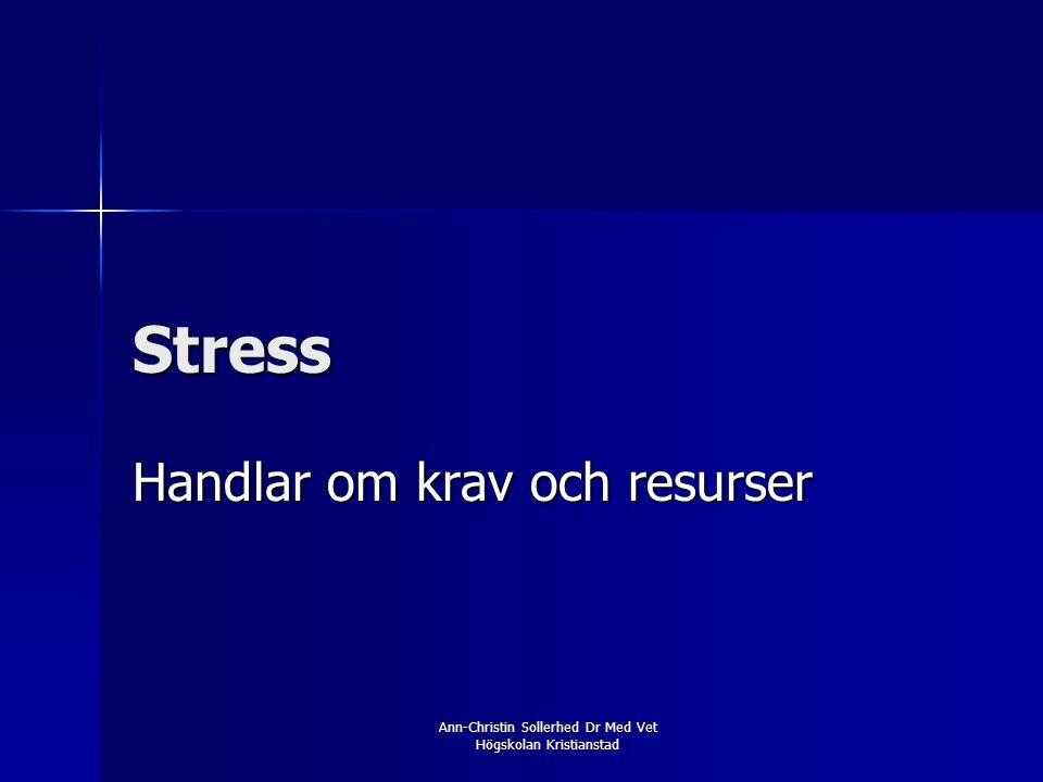 Ann-Christin Sollerhed Dr Med Vet Högskolan Kristianstad Stress Handlar om krav och resurser