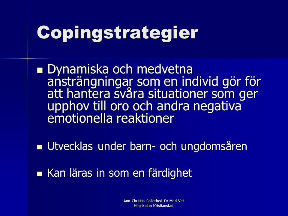 Copingstrategier  Dynamiska och medvetna ansträngningar som en individ gör för att hantera svåra situationer som ger upphov till oro och andra negati