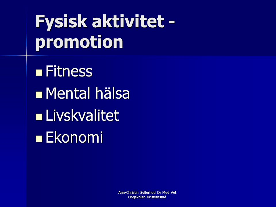 Ann-Christin Sollerhed Dr Med Vet Högskolan Kristianstad Fysisk aktivitet - promotion  Fitness  Mental hälsa  Livskvalitet  Ekonomi