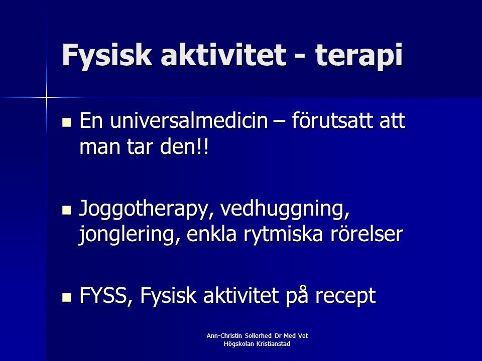 Ann-Christin Sollerhed Dr Med Vet Högskolan Kristianstad Fysisk aktivitet - terapi  En universalmedicin – förutsatt att man tar den!!  Joggotherapy,