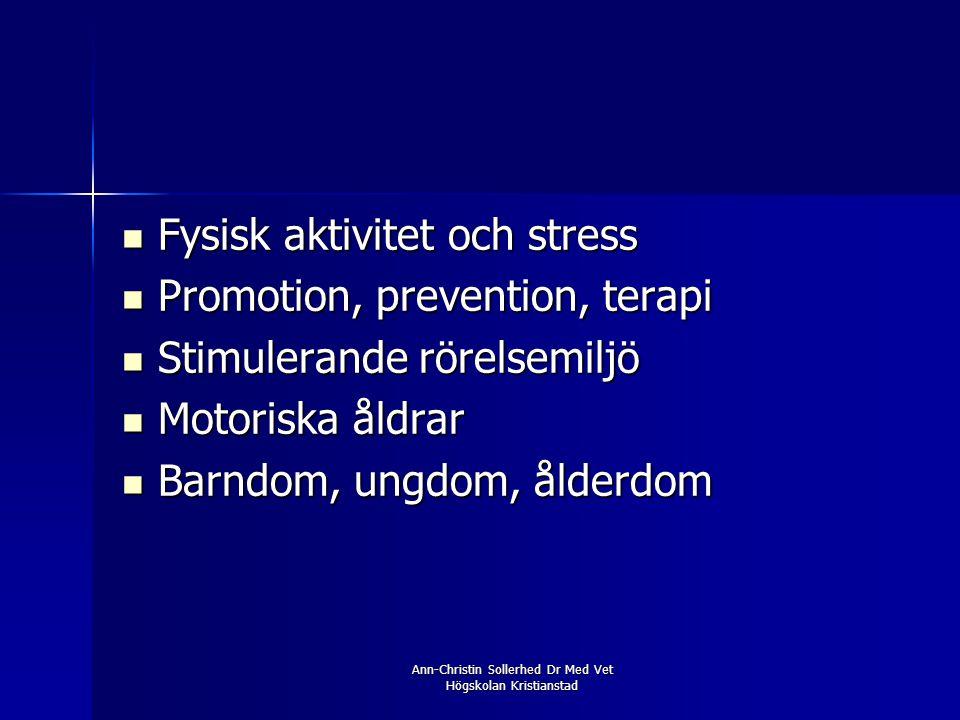Ann-Christin Sollerhed Dr Med Vet Högskolan Kristianstad  Fysisk aktivitet och stress  Promotion, prevention, terapi  Stimulerande rörelsemiljö  M