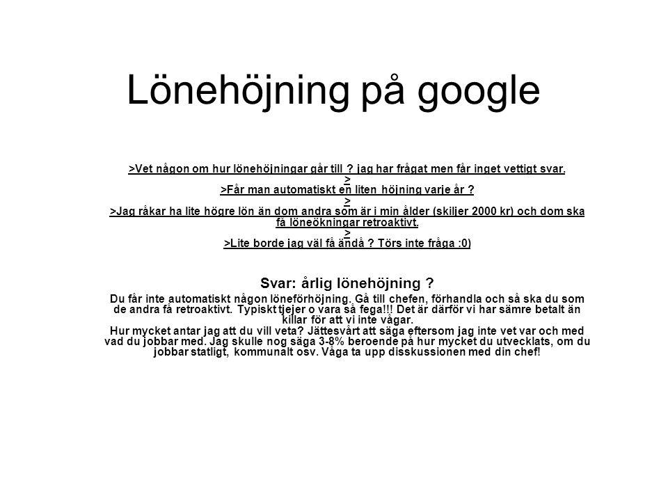 Lönehöjning på google >Vet någon om hur lönehöjningar går till .