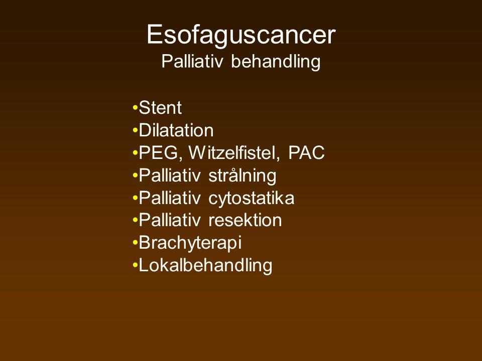 Esofaguscancer Palliativ behandling •Stent •Dilatation •PEG, Witzelfistel, PAC •Palliativ strålning •Palliativ cytostatika •Palliativ resektion •Brach