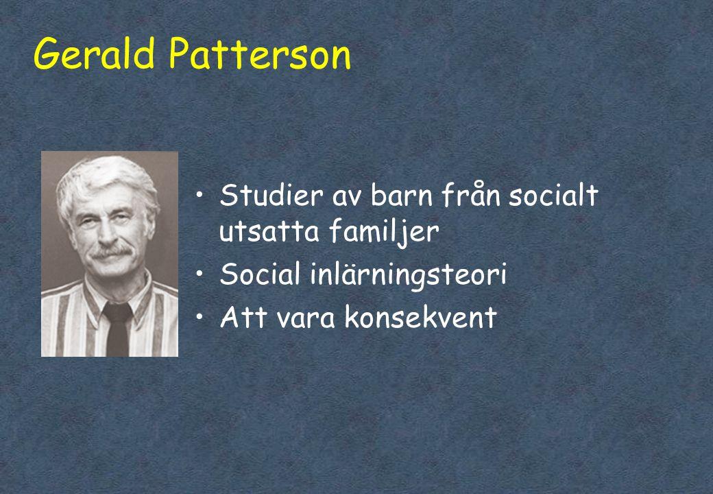 Gerald Patterson •Studier av barn från socialt utsatta familjer •Social inlärningsteori •Att vara konsekvent