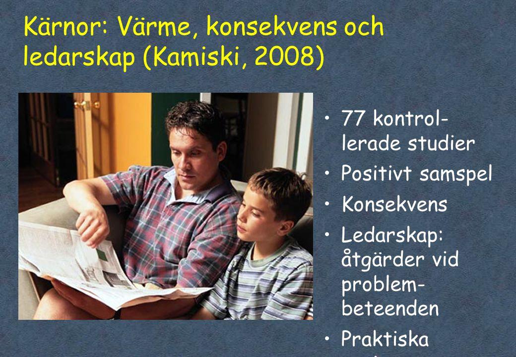 Kärnor: Värme, konsekvens och ledarskap (Kamiski, 2008) •77 kontrol- lerade studier •Positivt samspel •Konsekvens •Ledarskap: åtgärder vid problem- beteenden •Praktiska övningar