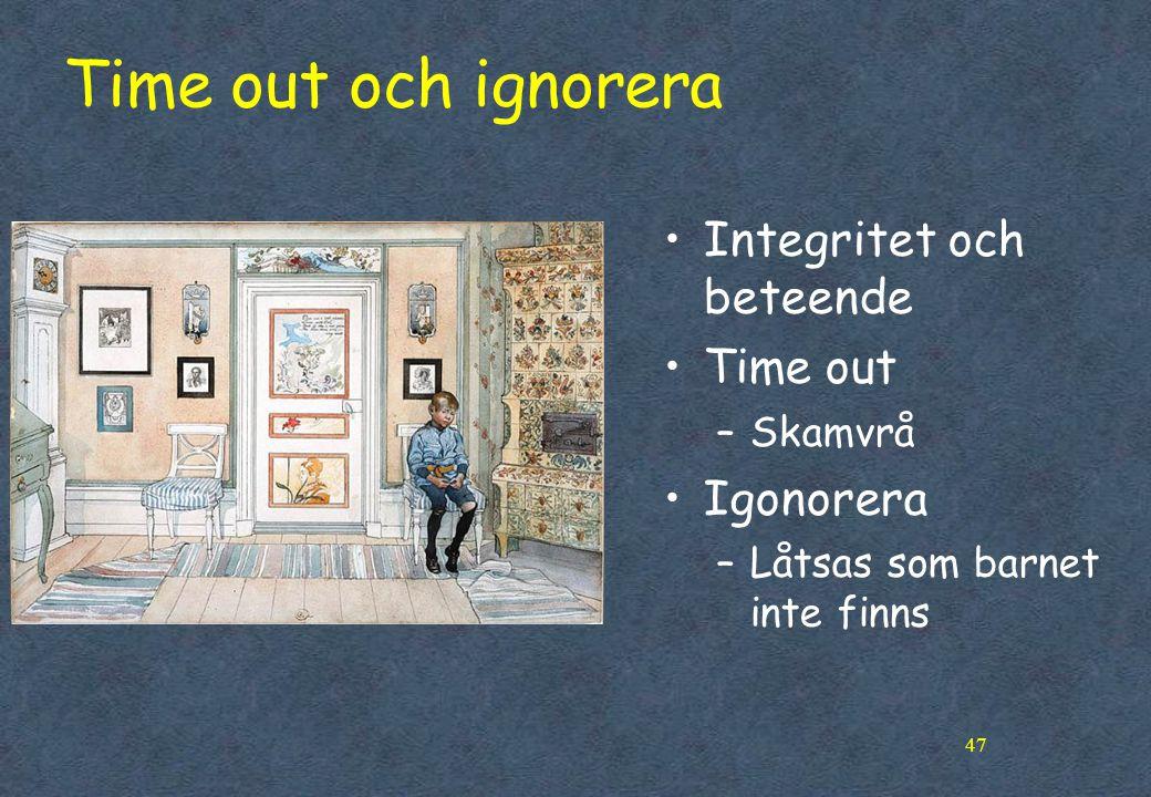 47 Time out och ignorera •Integritet och beteende •Time out –Skamvrå •Igonorera –Låtsas som barnet inte finns