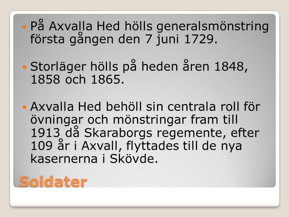 Soldater  På Axvalla Hed hölls generalsmönstring första gången den 7 juni 1729.
